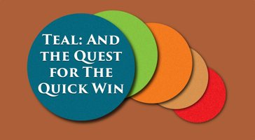 Teal: And the Quest for the Quick Win – Episode 039